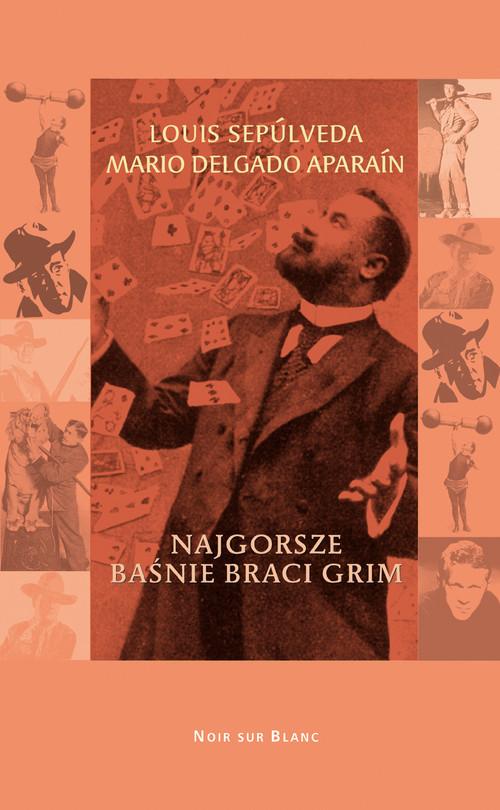 okładka Najgorsze baśnie braci Grim, Książka | Luis Sepúlveda, Delgado Mario Aparain