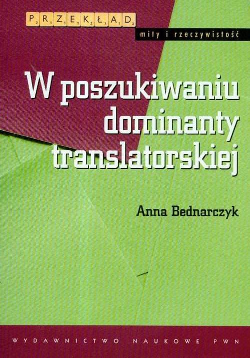 okładka W poszukiwaniu dominanty translatorskiej, Książka   Bednarczyk Anna