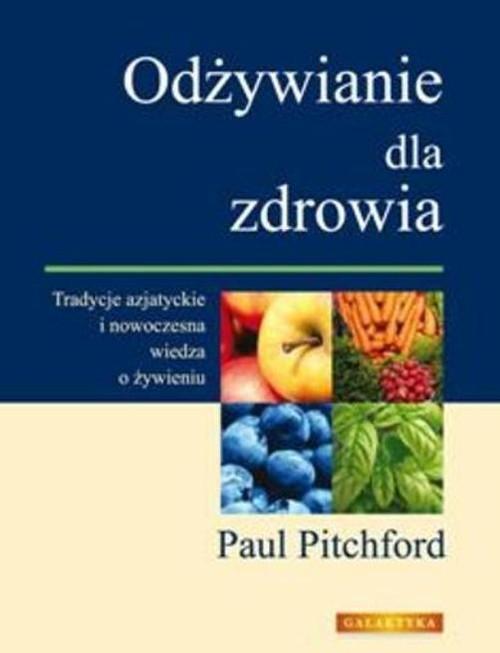 okładka Odżywianie dla zdrowia Tradycje wschodnie i nowoczesna wiedza o żywieniu, Książka | Pitchford Paul