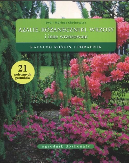 okładka Azalie różaneczniki wrzosy i inne wrzosowate Katalog roślin i poradnikksiążka      Mariusz Chojnowski, Ewa Chojnowska