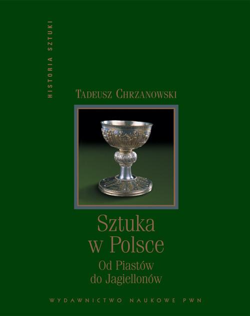 okładka Sztuka w Polsce od Piastów do Jagiellonów, Książka | Chrzanowski Tadeusz