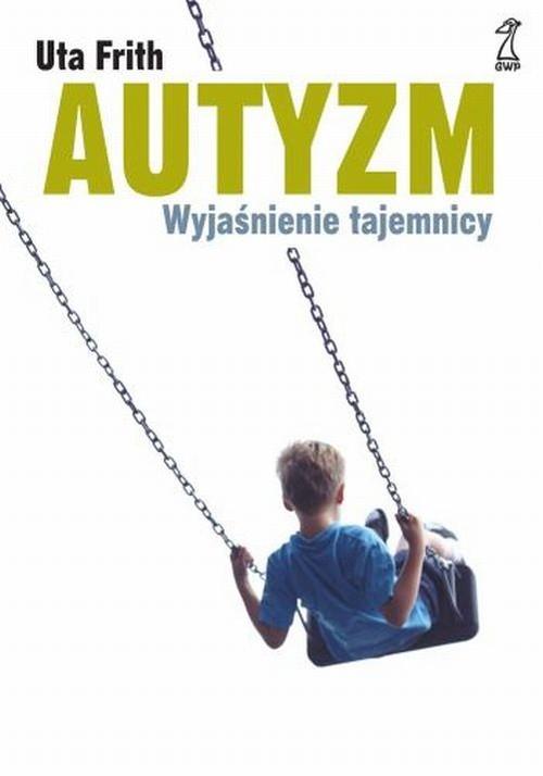 okładka Autyzm Wyjaśnienie tajemnicy, Książka   Frith Uta