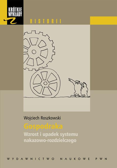 okładka Krótkie wykłady z historii Gospodarka Wzrost i upadek systemu nakazowo-rozdzielczego., Książka | Wojciech  Roszkowski
