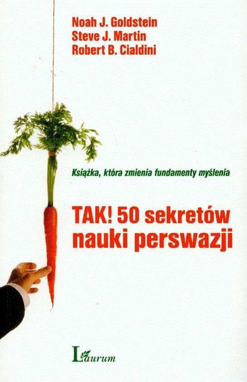 okładka TAK 50 sekretów nauki perswazji, Książka   Noah J. Goldstein, Steve J. Martin, Cialdini