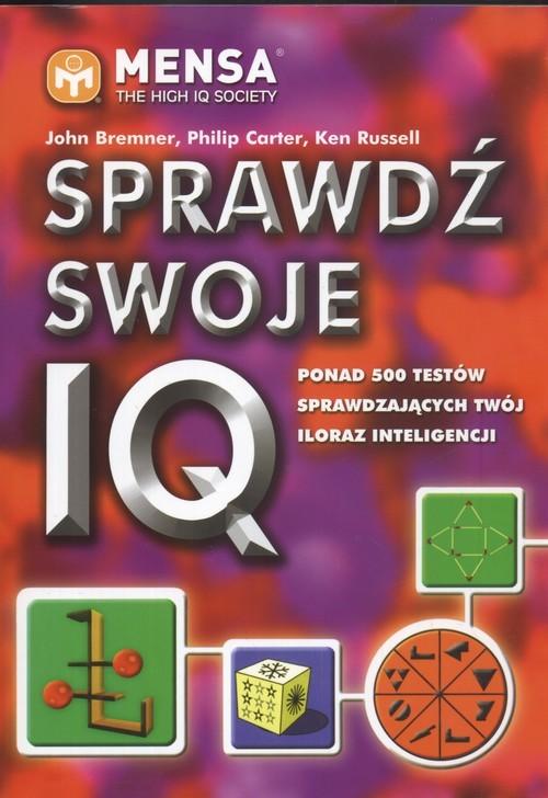 okładka Sprawdź swoje IQ Ponad 500 testów sprawdzających twój iloraz inteligencji, Książka   John Bremner, Philip Carter, Ken Russell