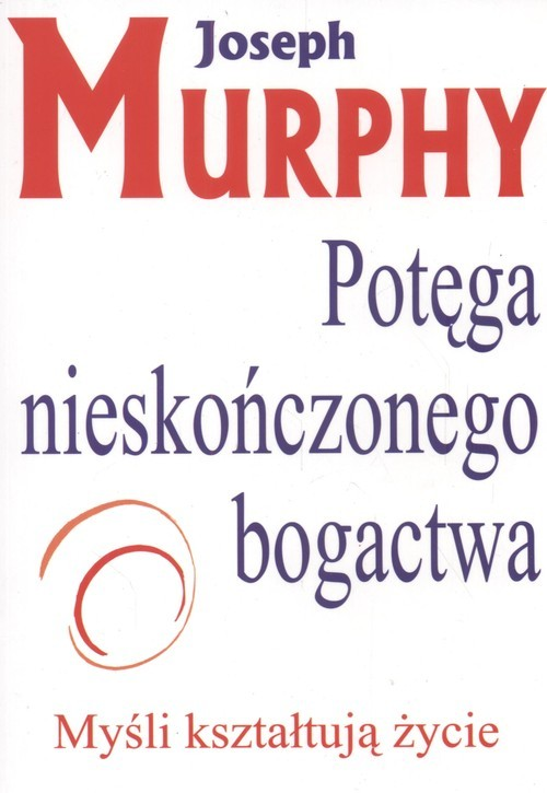 okładka Potęga Nieskończonego Bogactwa Myśli kształtują życie, Książka | Murphy Joseph