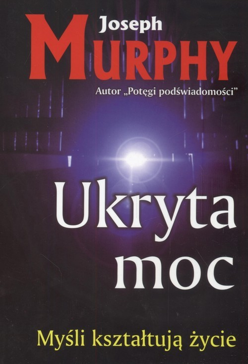 okładka Ukryta moc Myśli kształtują życieksiążka |  | Murphy Joseph