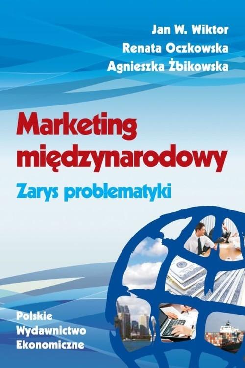 okładka Marketing międzynarodowy Zarys problematyki, Książka | Jan W.  Wiktor, Renata Oczkowska, Ag Żbikowska