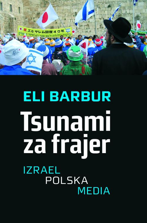 okładka Tsunami za frajer Izrael - Polska - Media, Książka | Eli Barbur