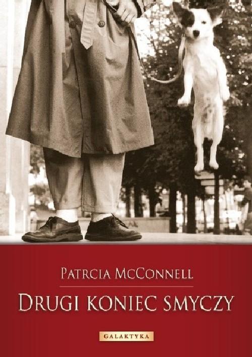 okładka Drugi koniec smyczy Jak kształtować więź z psem, Książka   McConnell Patricia