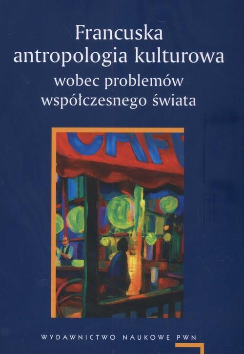 okładka Francuska antropologia kulturowa wobec problemów współczesnego świata, Książka   Agnieszka Chwieduk, Adam Pomieciński