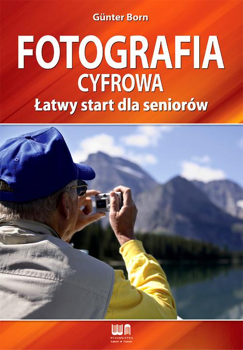 okładka Fotografia cyfrowa Łatwy start dla seniorów, Książka | Born Gunter