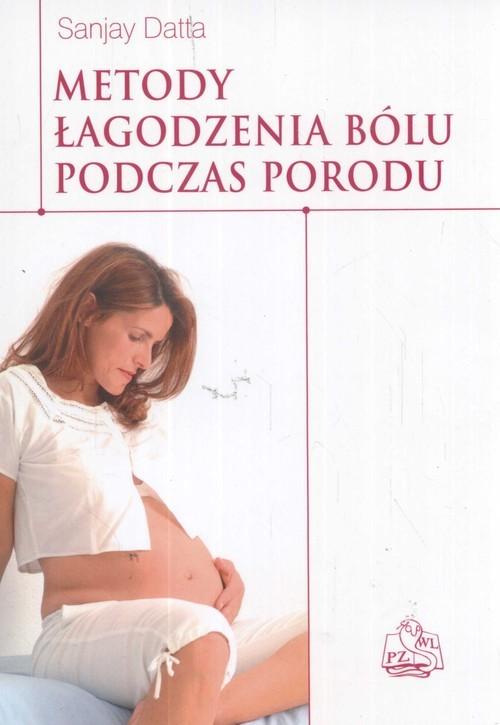 okładka Metody łagodzenia bólu podczas porodu, Książka   Sanjay Datta