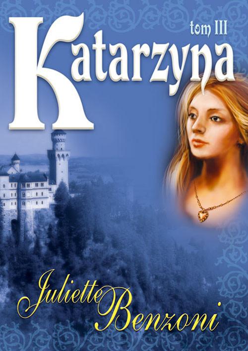 okładka Katarzyna Tom III, Książka | Benzoni Juliette