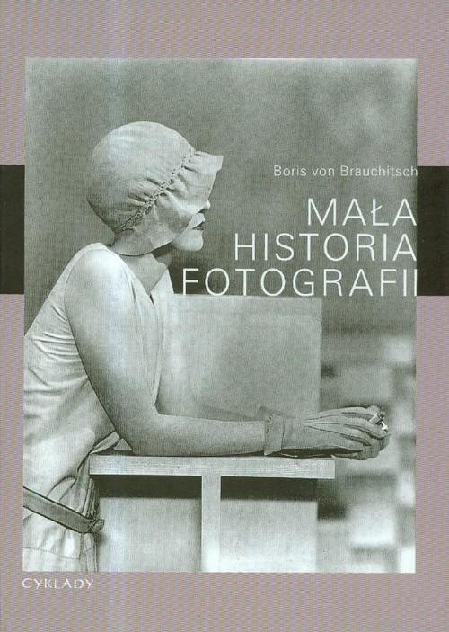 okładka Mała historia fotografii, Książka | Brauchitsch Boris