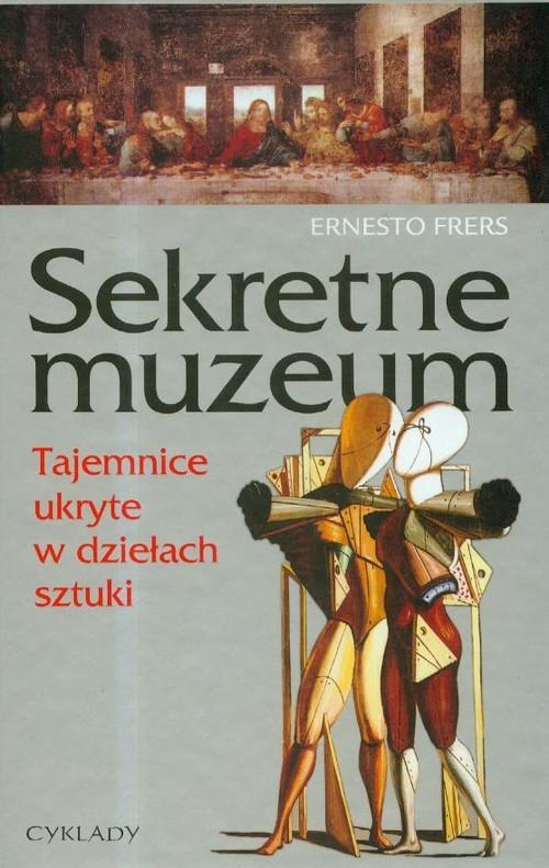 okładka Sekretne Muzeum Tajemnice ukryte w dziełach sztuki, Książka | Frers Ernesto