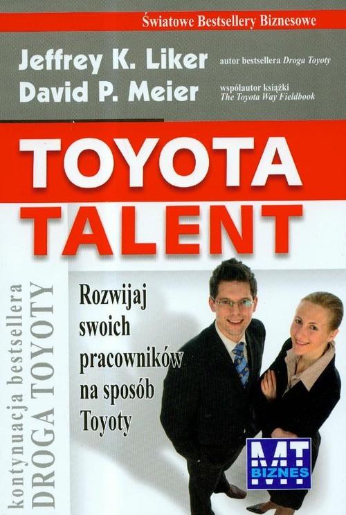 okładka Toyota talent Rozwijaj swoich pracowników na sposób Toyoty, Książka   Jeffrey K. Liker, David P. Meier