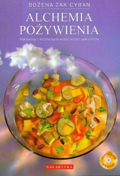 okładka Alchemia pożywienia z płytą DVD Korzystaj z leczniczych właściwości pokarmów, Książka   Żak-Cyran Bożena