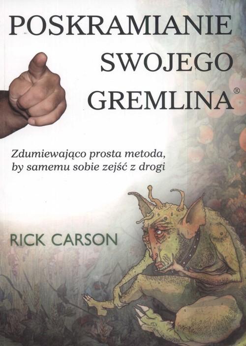 okładka Poskramianie swojego Gremlina Zdumiewająco prosta metoda, by samemu sobie zejść z drogi, Książka | Carson Rick