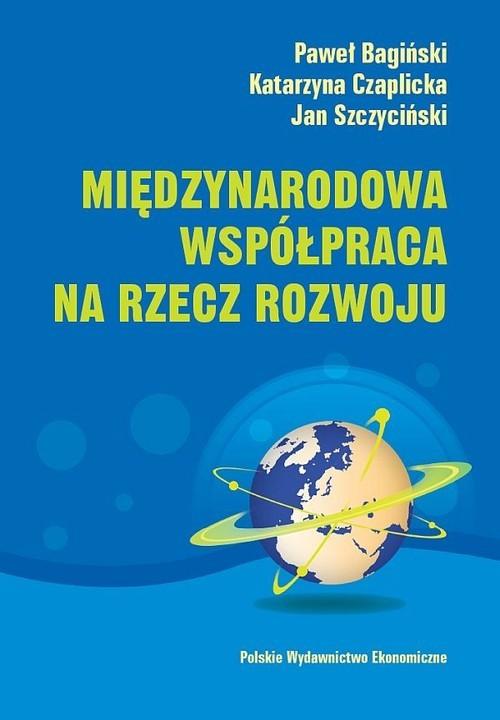 okładka Międzynarodowa współpraca na rzecz rozwoju, Książka | Paweł Bagiński, Katarzyna Czaplicka, Szczyciń