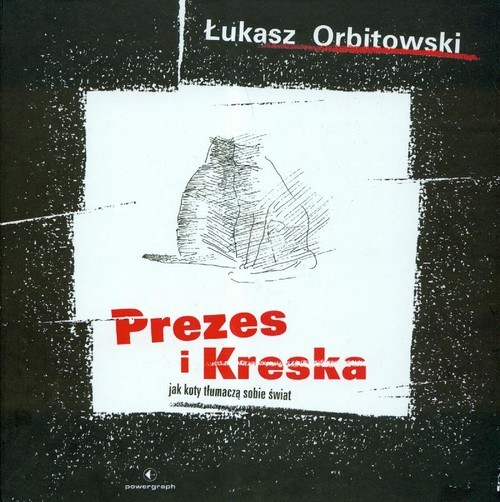 okładka Prezes i Kreska Jak koty tłumaczą sobie świat, Książka | Orbitowski Łukasz