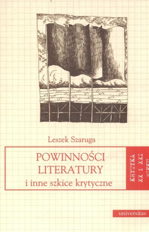 okładka Powinności literatury i inne szkice krytyczne krytyka XX i XXI wieku, Książka | Leszek  Szaruga