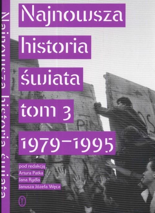 okładka Najnowsza historia świata  Tom 3 1979 -1995, Książka | Artur Patek, Jan Rydel, Józef Janusz Węc