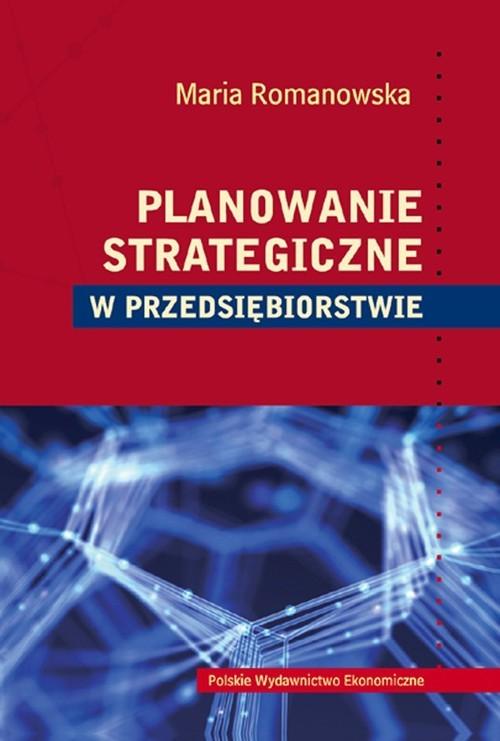 okładka Planowanie strategiczne w przedsiębiorstwie, Książka | Maria Romanowska