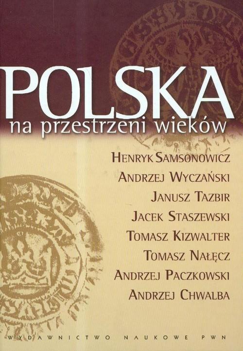 okładka Polska na przestrzeni wieków, Książka | Henryk  Samsonowicz, Andrzej Wyczański, Tazbir