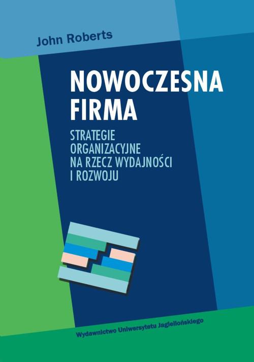 okładka Nowoczesna firma Strategie organizacyjne na rzecz wydajności i rozwoju, Książka | Roberts John