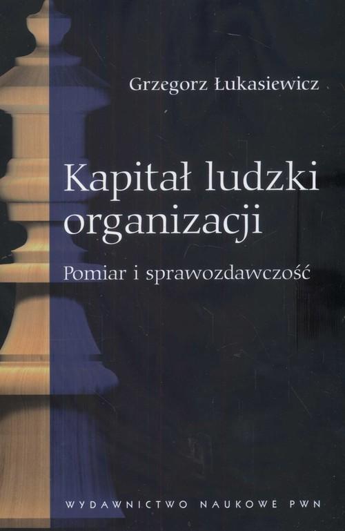 okładka Kapitał ludzki organizacji Pomiar i sprawozdawczość, Książka | Łukasiewicz Grzegorz