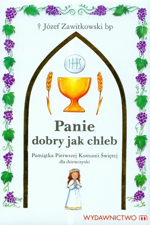 okładka Panie dobry jak chleb Pamiątka Pierwszej Komunii Świętej dla dziewczynki, Książka | Zawitkowski Józef
