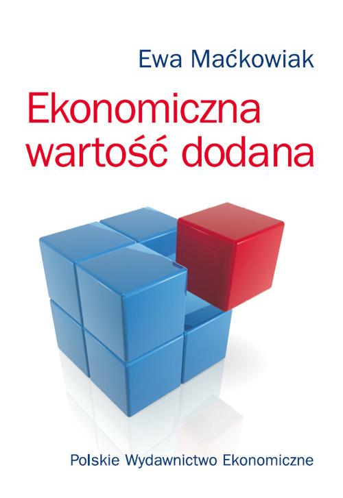okładka Ekonomiczna wartość dodana Miernik oceny kondycji finansowej i wartości przedsiębiorstwa, Książka | Maćkowiak Ewa