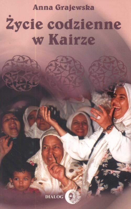 okładka Życie codzienne w Kairze 2003-2004, Książka | Grajewska Anna