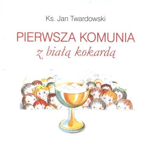 okładka Pierwsza Komunia z Białą Kokardą, Książka | Twardowski Jan