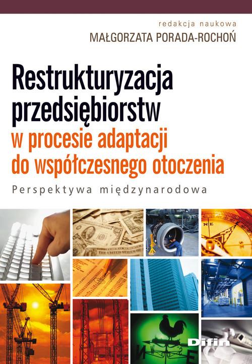okładka Restrukturyzacja przedsiębiorstw w procesie adaptacji do współczesnego otoczenia Perspektywa międzynarodowa, Książka |