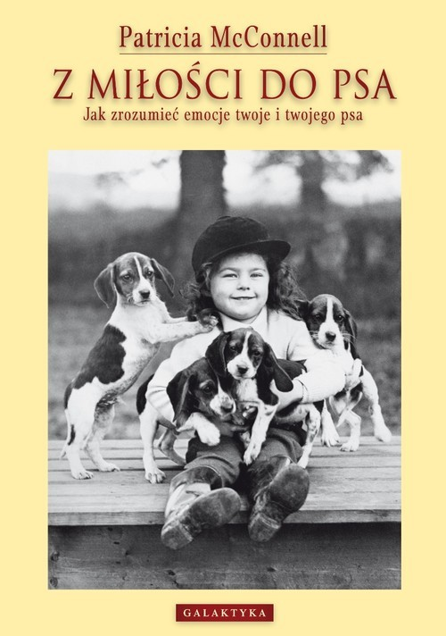 okładka Z miłości do psa Jak zrozumieć emocje twoje i twojego psaksiążka      McConnell Patricia