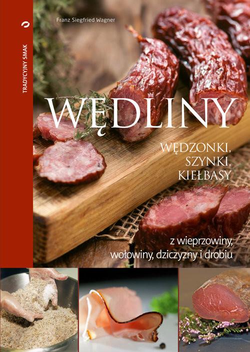 okładka Wędliny wędzonki, szynki, kiełbasy z wieprzowiny, wołowiny, dziczyzny i drobiu, Książka | Siegfried Wagner Franz