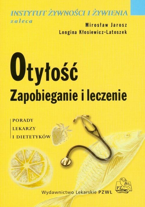 okładka Otyłość Zapobieganie i leczenie Porady lekarzy i dietetyków, Książka | Mirosław  Jarosz, Longina Kłosiewicz-Latoszek