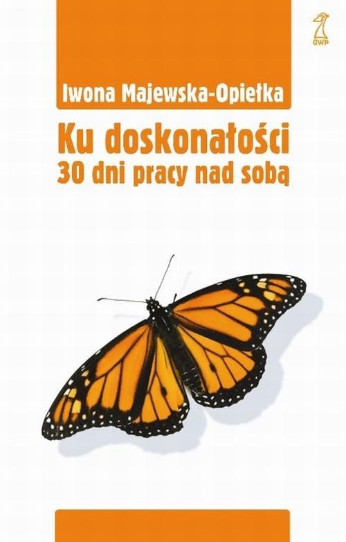 okładka Ku doskonałości 30 dni pracy nad sobąksiążka |  | Majewska-Opiełka Iwona