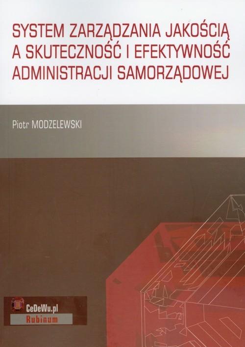 okładka System zarządzania jakością a skuteczność i efektywność administracji samorządowej, Książka | Piotr Modzelewski