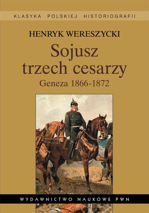 okładka Sojusz trzech cesarzy Geneza 1866-1872, Książka | Henryk Wereszycki