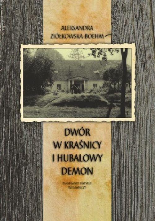 okładka Dwór w Kraśnicy i Hubalowy demon, Książka | Ziółkowska-Boehm Aleksandra