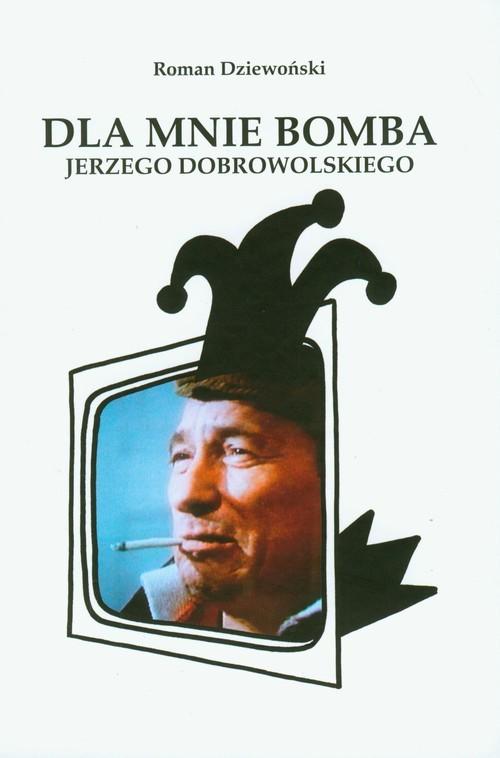 okładka Dla mnie bomba Jerzego Dobrowolskiego, Książka | Dziewoński Roman