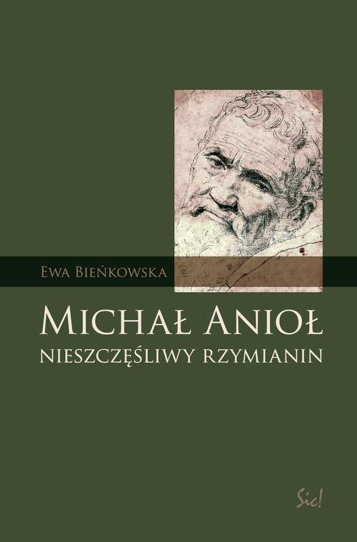 okładka Michał Anioł nieszczęśliwy rzymianin, Książka   Ewa Bieńkowska