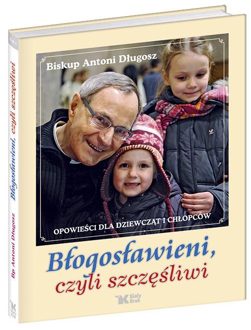okładka Błogosławieni czyli szczęśliwi Opowieści dla dziewcząt i chłopców, Książka   Długosz Antoni