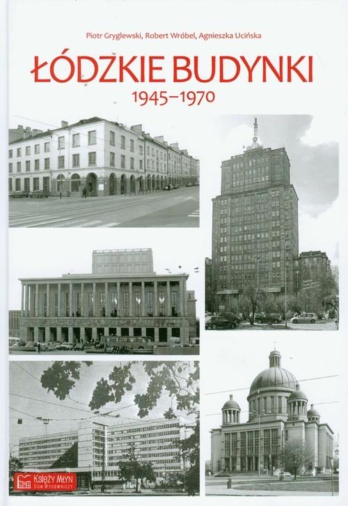 okładka Łódzkie budynki 1945-1970, Książka   Piotr Gryglewski, Robert Wróbel, Agni Ucińska