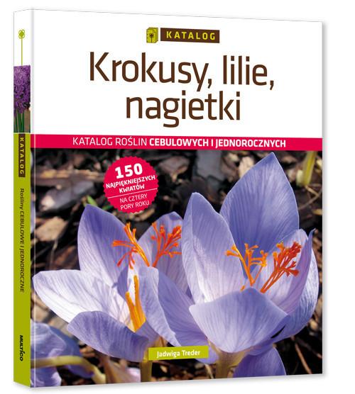 okładka Krokusy, lilie, nagietki Katalog roślin cebulowych i jednorocznych, Książka | Treder Jadwiga