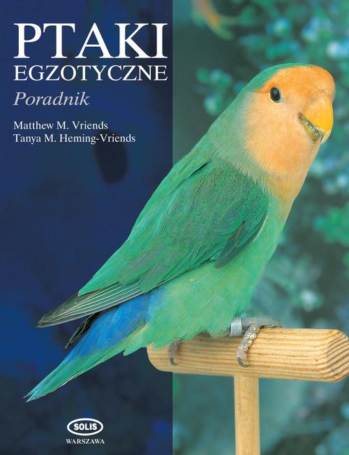okładka Ptaki egzotyczne Poradnik, Książka | Matthew M. Vriends, Tanya M. Heming-Vriends
