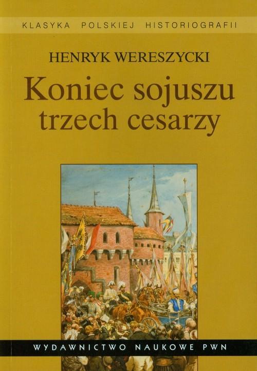 okładka Koniec sojuszu trzech cesarzy, Książka | Henryk Wereszycki
